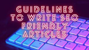 Write SEO friendly articles