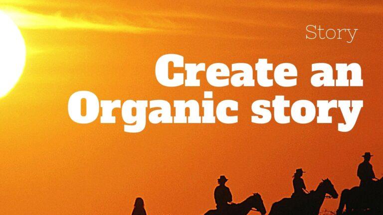 Writing the organic story